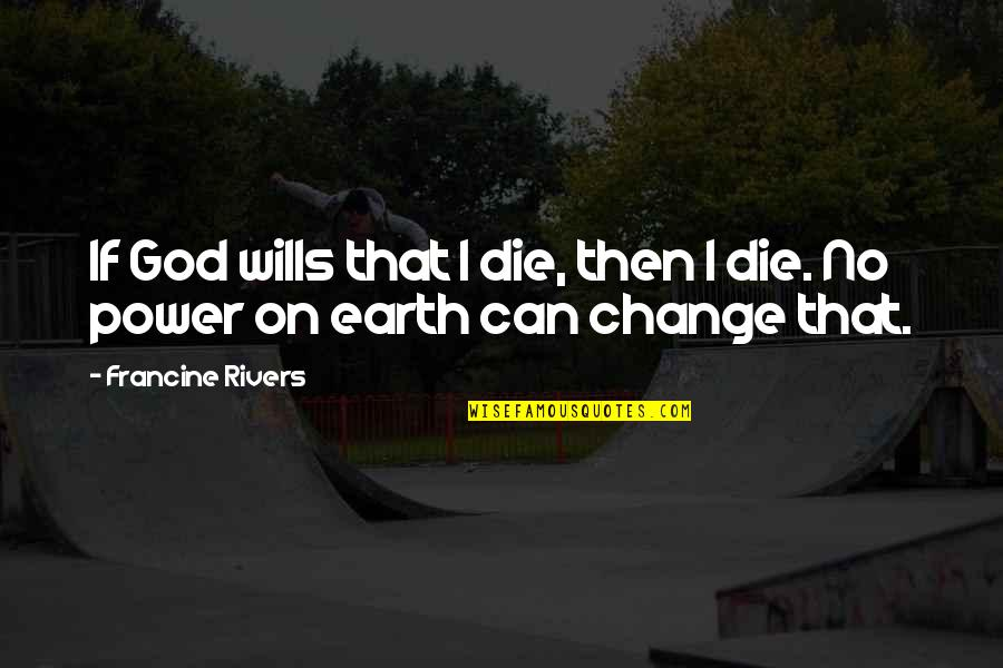 Can I Change Quotes By Francine Rivers: If God wills that I die, then I