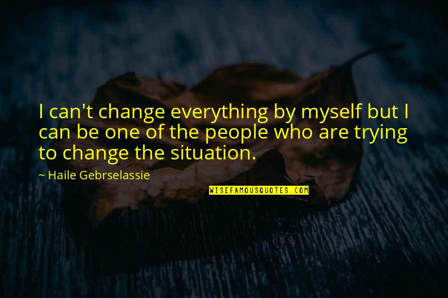 Can I Change Quotes By Haile Gebrselassie: I can't change everything by myself but I