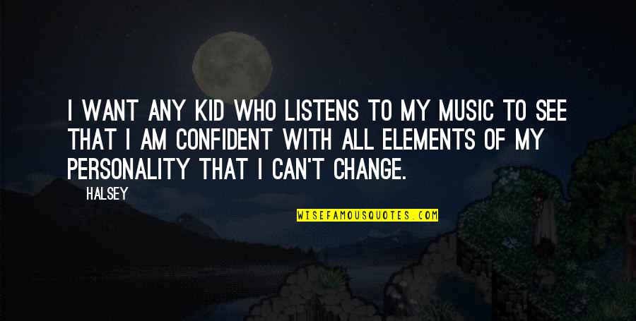 Can I Change Quotes By Halsey: I want any kid who listens to my
