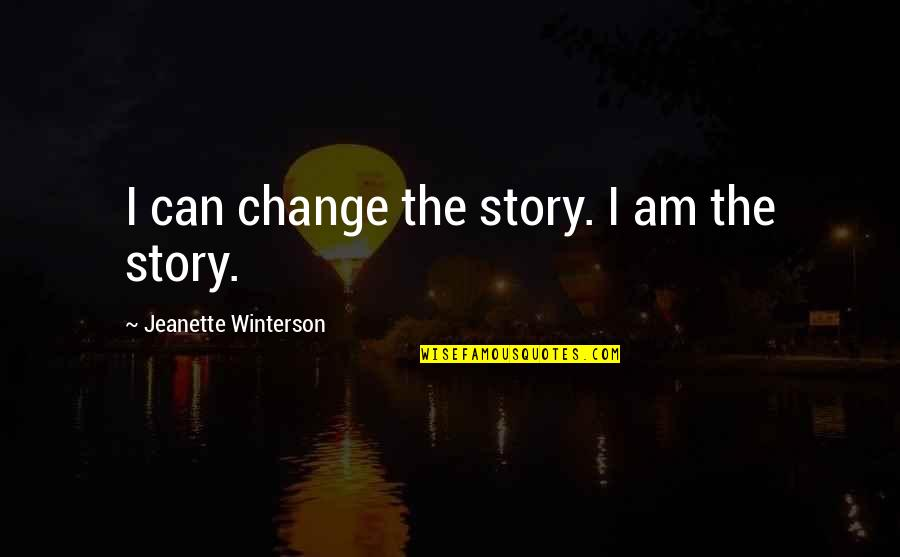 Can I Change Quotes By Jeanette Winterson: I can change the story. I am the