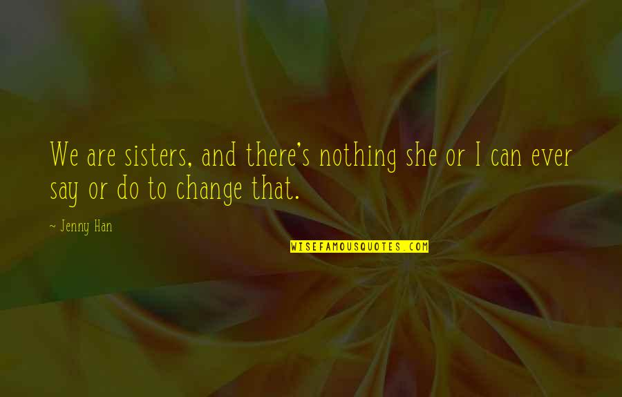 Can I Change Quotes By Jenny Han: We are sisters, and there's nothing she or