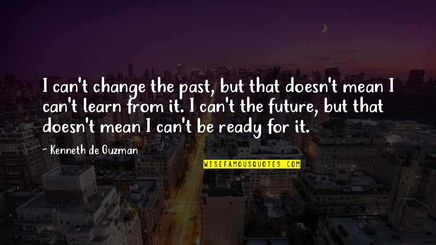 Can I Change Quotes By Kenneth De Guzman: I can't change the past, but that doesn't