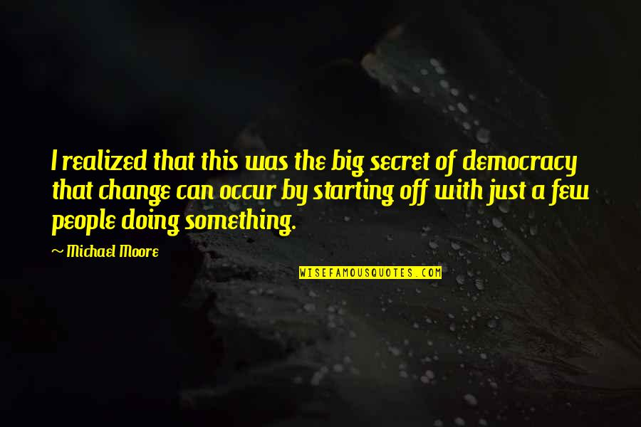 Can I Change Quotes By Michael Moore: I realized that this was the big secret