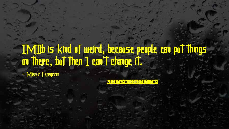 Can I Change Quotes By Missy Peregrym: IMDb is kind of weird, because people can
