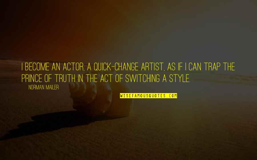 Can I Change Quotes By Norman Mailer: I become an actor, a quick-change artist, as