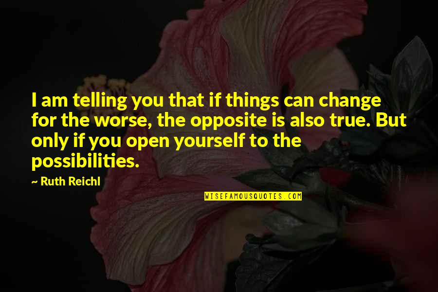 Can I Change Quotes By Ruth Reichl: I am telling you that if things can