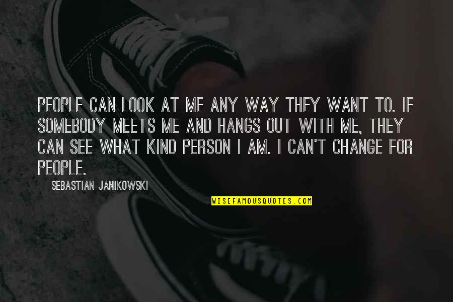 Can I Change Quotes By Sebastian Janikowski: People can look at me any way they