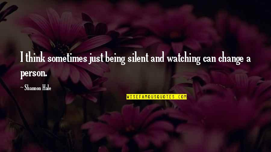 Can I Change Quotes By Shannon Hale: I think sometimes just being silent and watching
