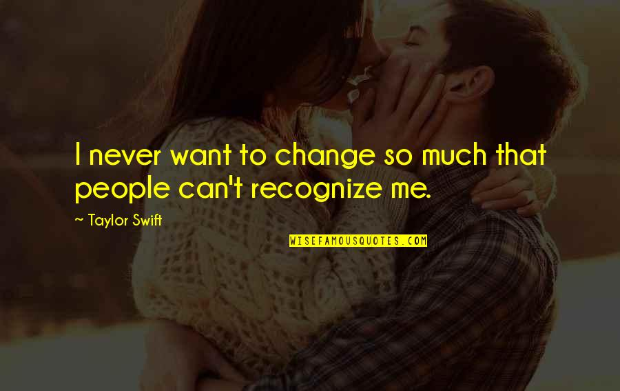 Can I Change Quotes By Taylor Swift: I never want to change so much that