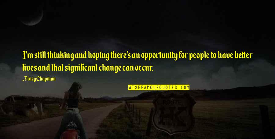 Can I Change Quotes By Tracy Chapman: I'm still thinking and hoping there's an opportunity
