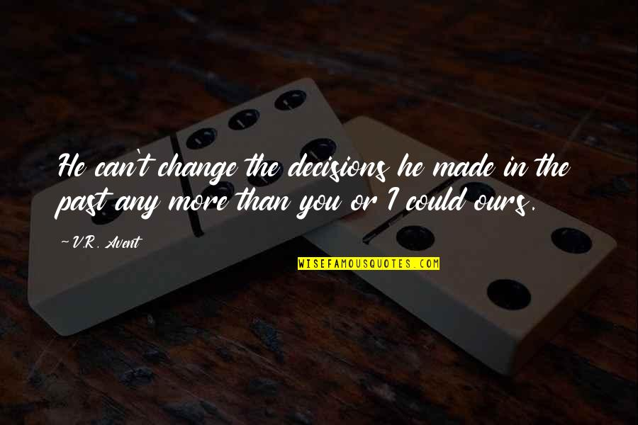 Can I Change Quotes By V.R. Avent: He can't change the decisions he made in