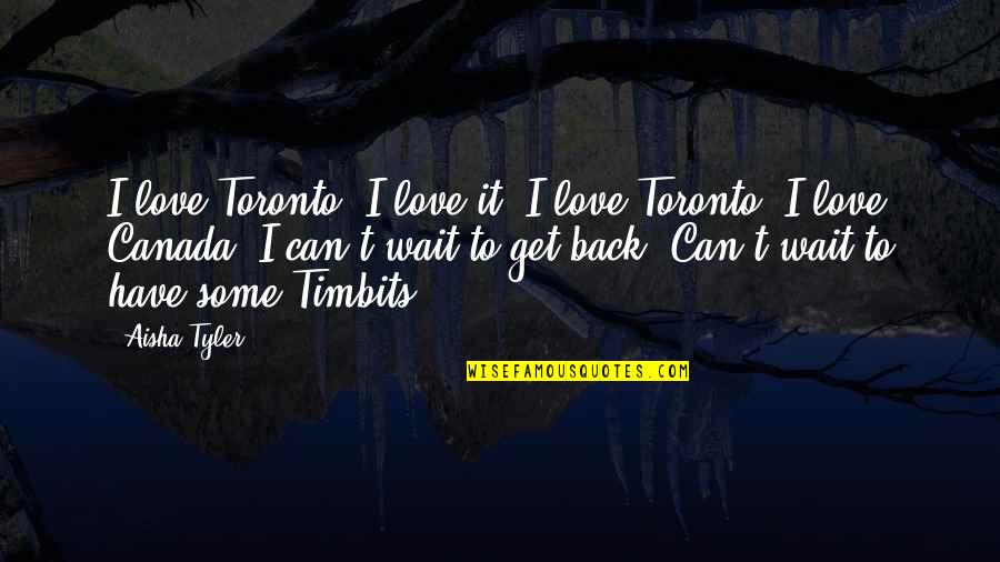 Can I Have Some Love Quotes By Aisha Tyler: I love Toronto. I love it. I love