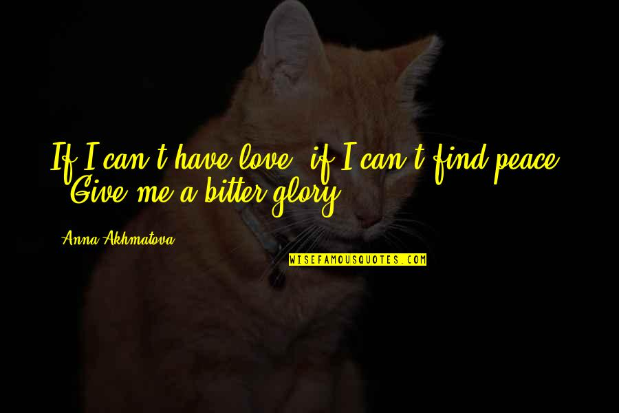 Can I Have Some Love Quotes By Anna Akhmatova: If I can't have love, if I can't