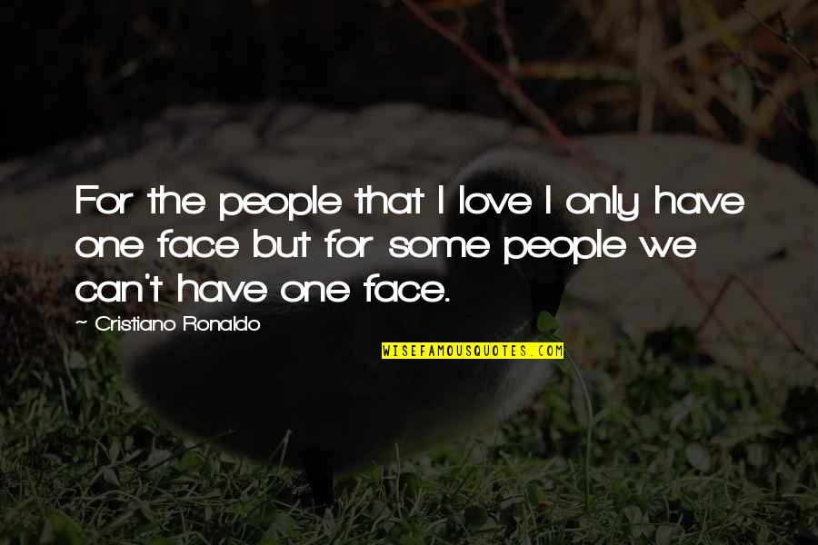 Can I Have Some Love Quotes By Cristiano Ronaldo: For the people that I love I only