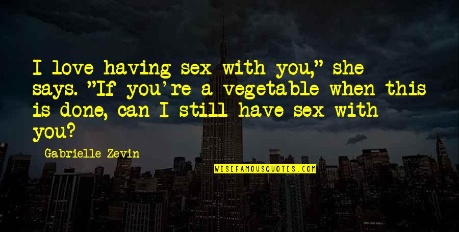 """Can I Have Some Love Quotes By Gabrielle Zevin: I love having sex with you,"""" she says."""