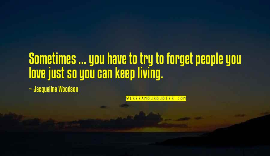 Can I Have Some Love Quotes By Jacqueline Woodson: Sometimes ... you have to try to forget