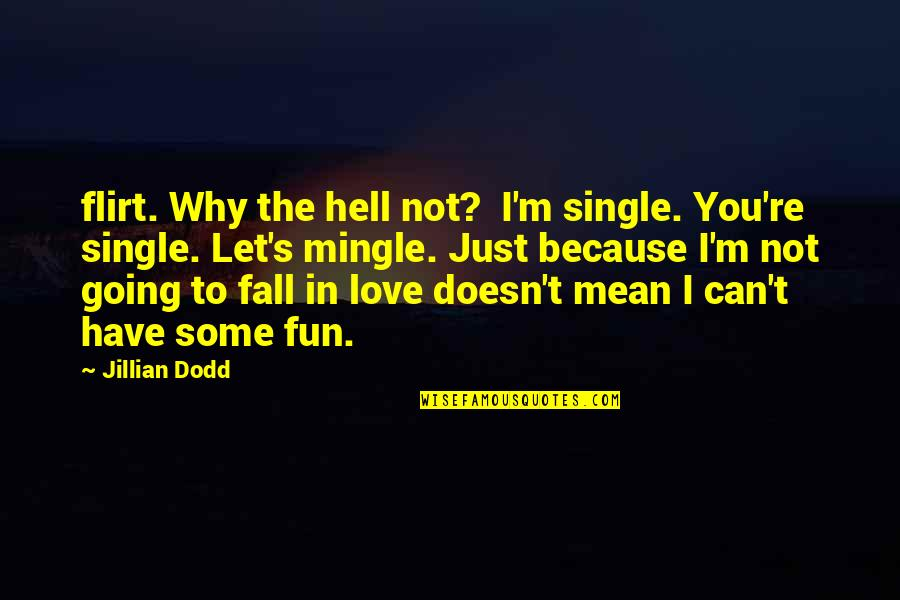 Can I Have Some Love Quotes By Jillian Dodd: flirt. Why the hell not? I'm single. You're