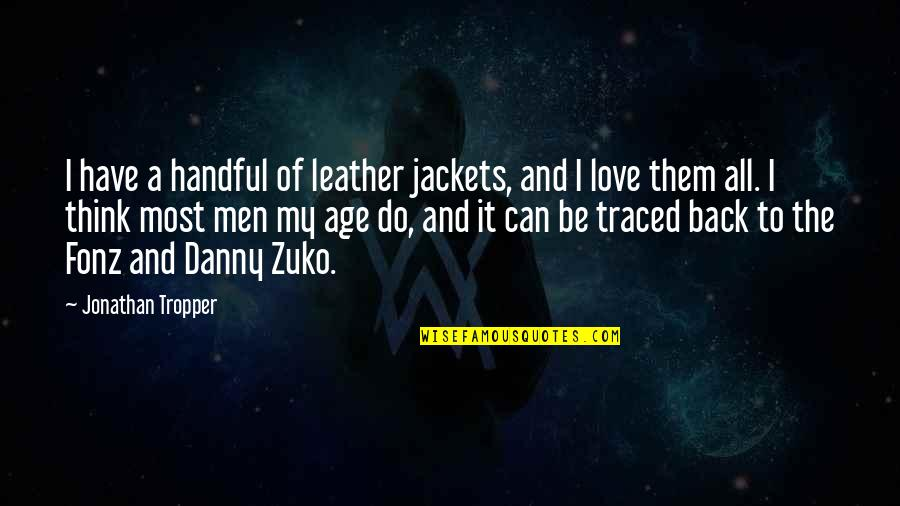 Can I Have Some Love Quotes By Jonathan Tropper: I have a handful of leather jackets, and