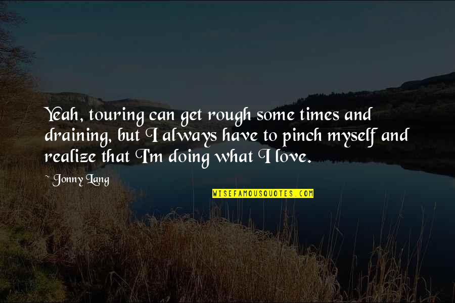 Can I Have Some Love Quotes By Jonny Lang: Yeah, touring can get rough some times and