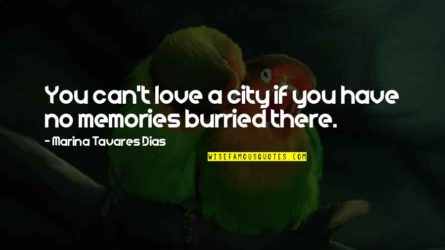 Can I Have Some Love Quotes By Marina Tavares Dias: You can't love a city if you have