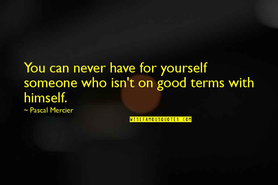 Can I Have Some Love Quotes By Pascal Mercier: You can never have for yourself someone who