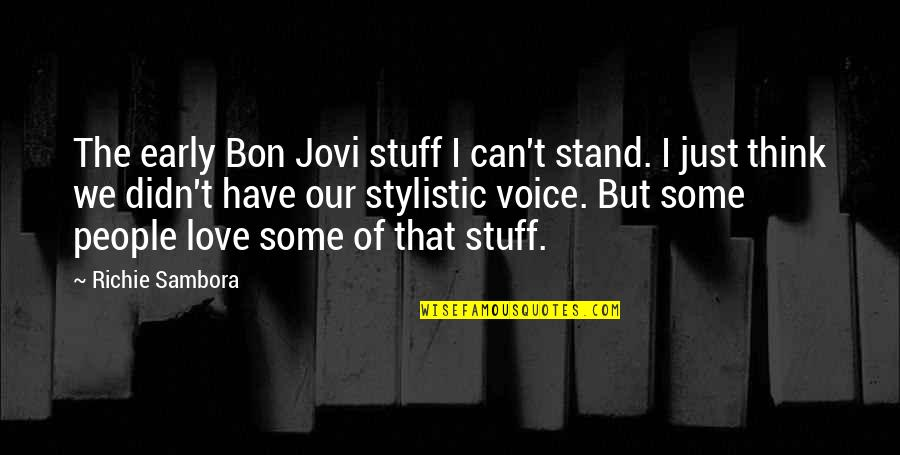 Can I Have Some Love Quotes By Richie Sambora: The early Bon Jovi stuff I can't stand.