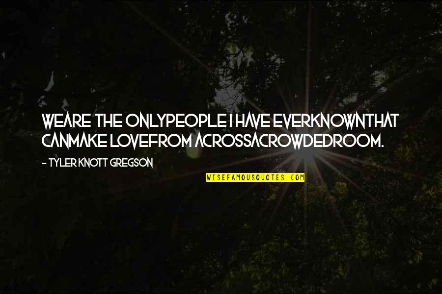 Can I Have Some Love Quotes By Tyler Knott Gregson: Weare the onlypeople I have everknownthat canmake lovefrom