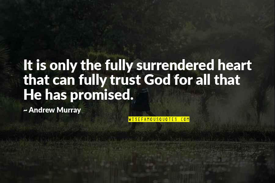 Can I Trust You With My Heart Quotes By Andrew Murray: It is only the fully surrendered heart that