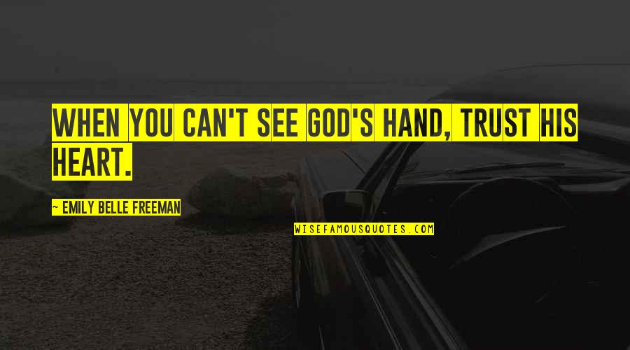 Can I Trust You With My Heart Quotes By Emily Belle Freeman: When you can't see God's hand, trust His