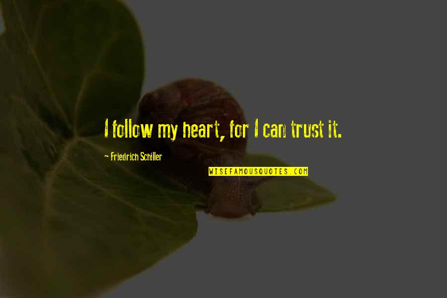Can I Trust You With My Heart Quotes By Friedrich Schiller: I follow my heart, for I can trust