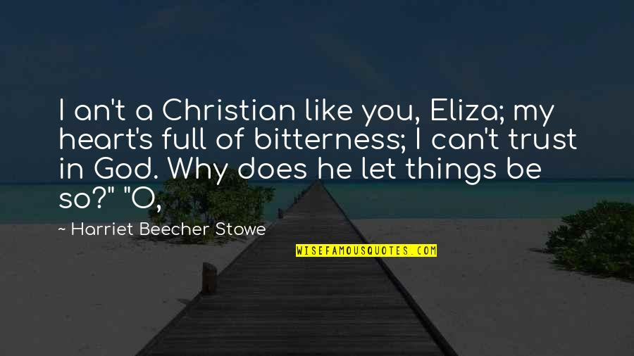 Can I Trust You With My Heart Quotes By Harriet Beecher Stowe: I an't a Christian like you, Eliza; my