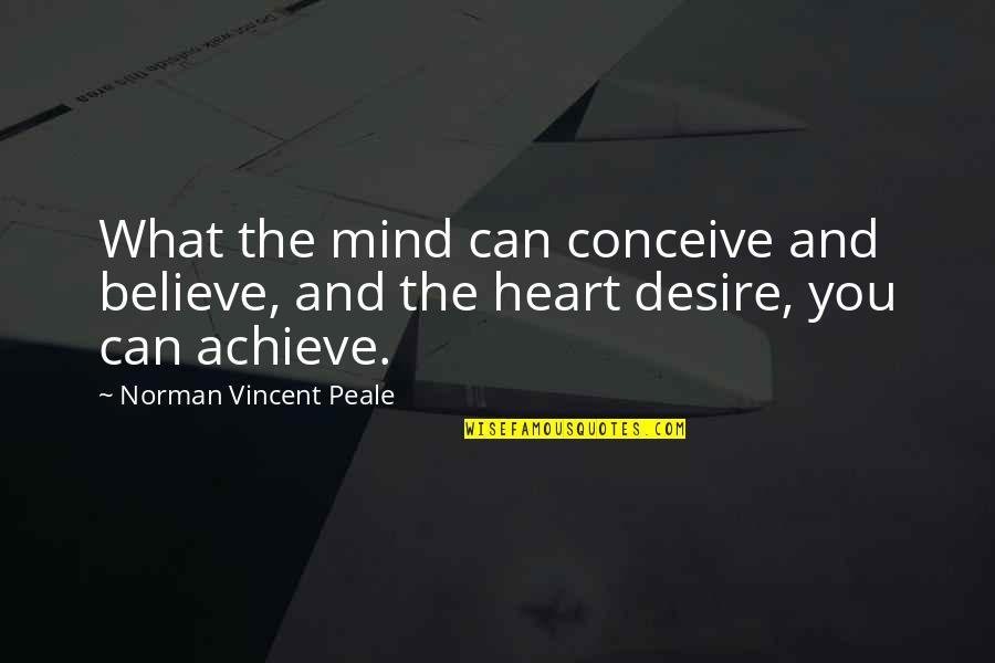 Can I Trust You With My Heart Quotes By Norman Vincent Peale: What the mind can conceive and believe, and