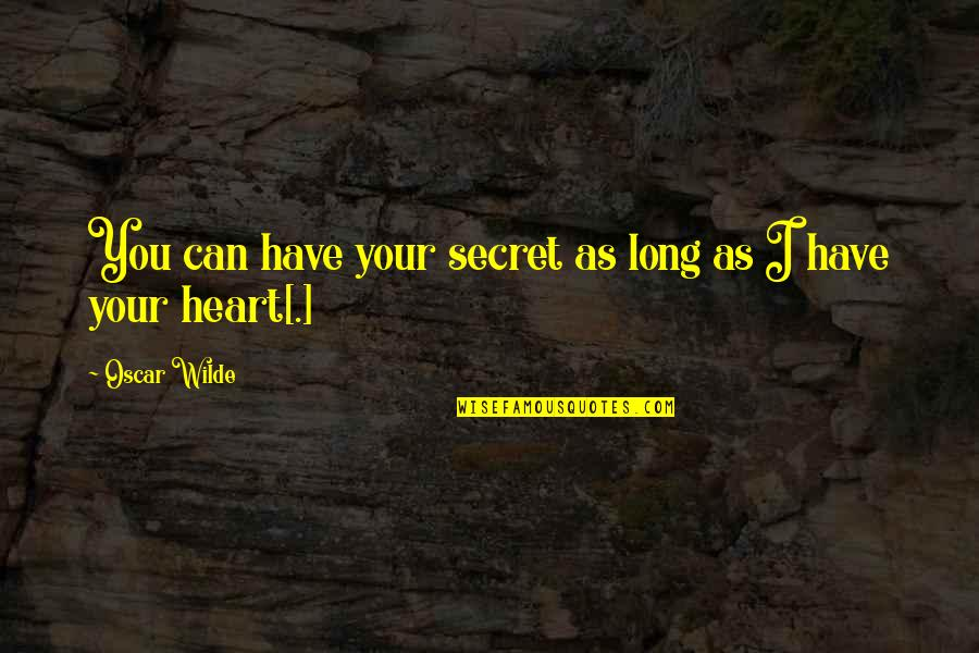 Can I Trust You With My Heart Quotes By Oscar Wilde: You can have your secret as long as