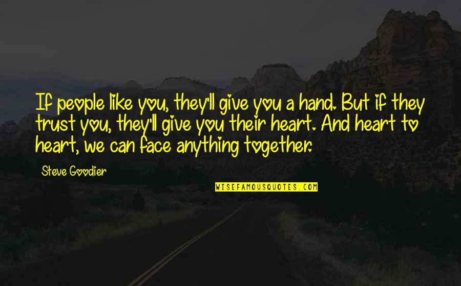 Can I Trust You With My Heart Quotes By Steve Goodier: If people like you, they'll give you a