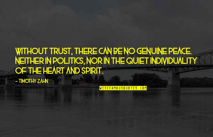 Can I Trust You With My Heart Quotes By Timothy Zahn: Without trust, there can be no genuine peace.