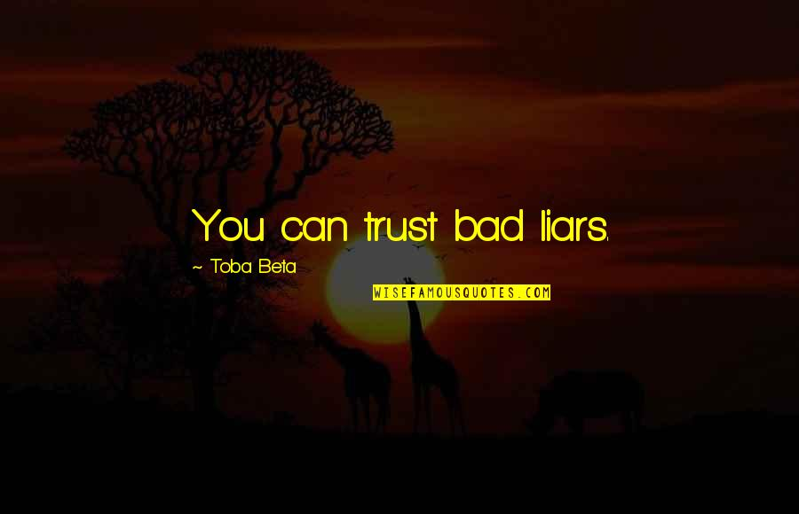 Can I Trust You With My Heart Quotes By Toba Beta: You can trust bad liars.