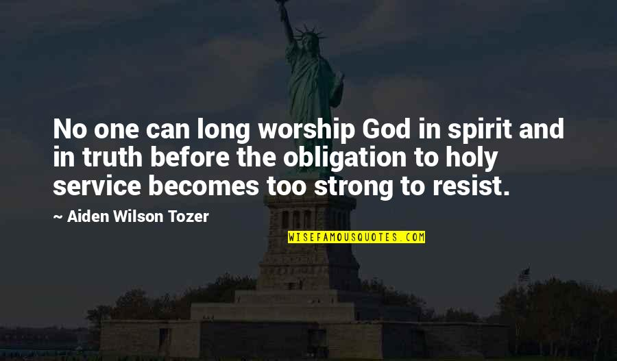 Can Only Be Strong For So Long Quotes By Aiden Wilson Tozer: No one can long worship God in spirit