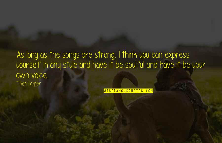 Can Only Be Strong For So Long Quotes By Ben Harper: As long as the songs are strong, I