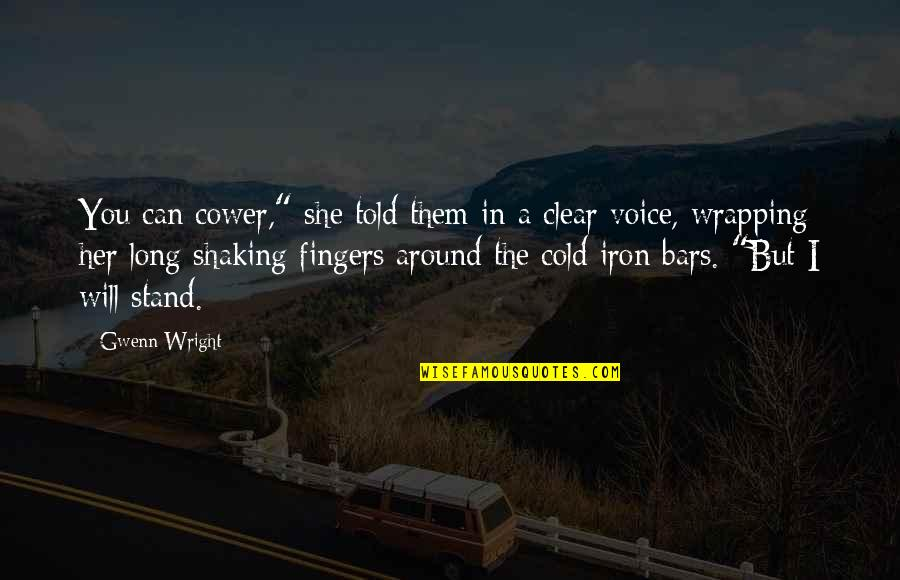 """Can Only Be Strong For So Long Quotes By Gwenn Wright: You can cower,"""" she told them in a"""