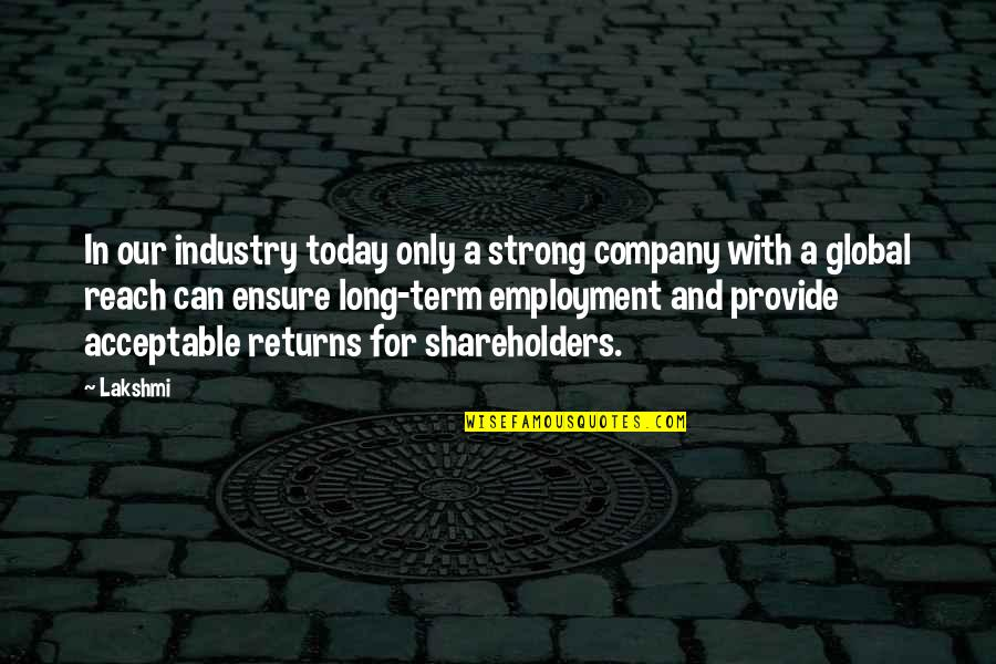 Can Only Be Strong For So Long Quotes By Lakshmi: In our industry today only a strong company