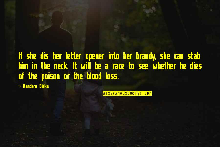 Can Opener Quotes By Kendare Blake: If she dis her letter opener into her