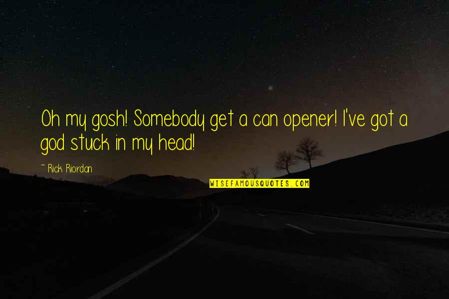Can Opener Quotes By Rick Riordan: Oh my gosh! Somebody get a can opener!