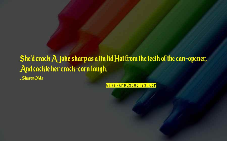 Can Opener Quotes By Sharon Olds: She'd crack A joke sharp as a tin