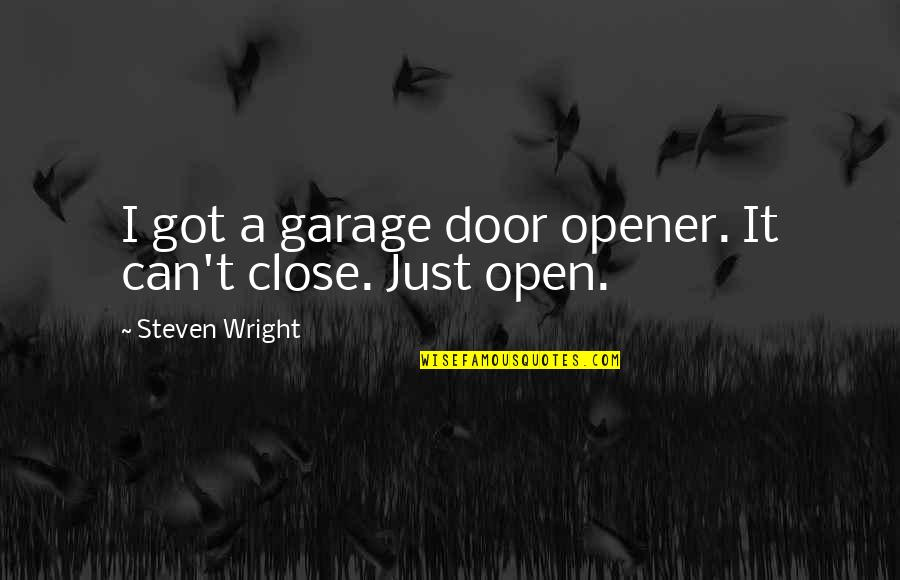 Can Opener Quotes By Steven Wright: I got a garage door opener. It can't
