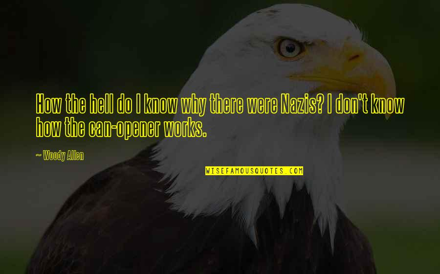 Can Opener Quotes By Woody Allen: How the hell do I know why there