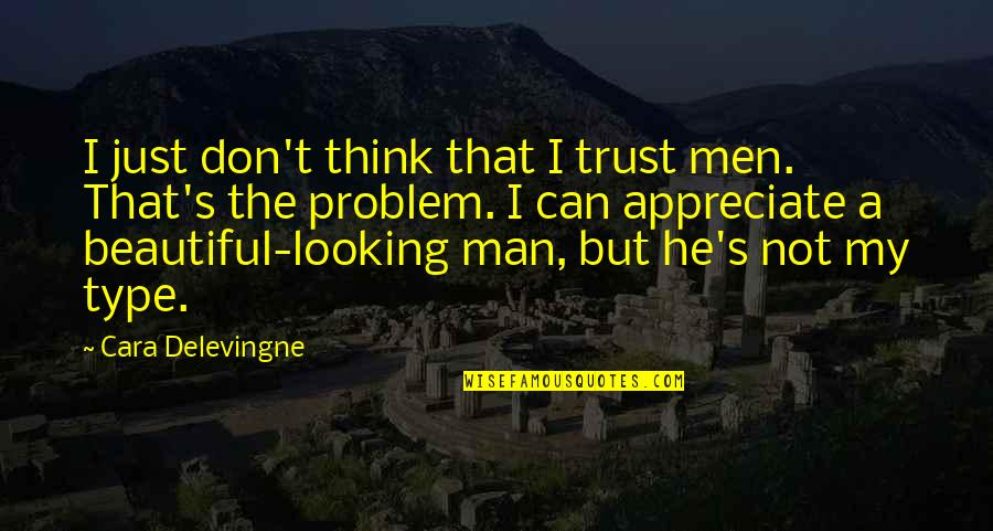 Can Trust A Man Quotes By Cara Delevingne: I just don't think that I trust men.