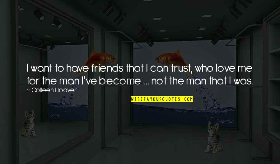 Can Trust A Man Quotes By Colleen Hoover: I want to have friends that I can