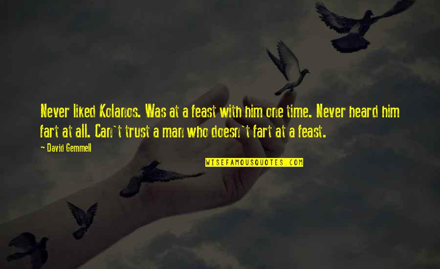 Can Trust A Man Quotes By David Gemmell: Never liked Kolanos. Was at a feast with