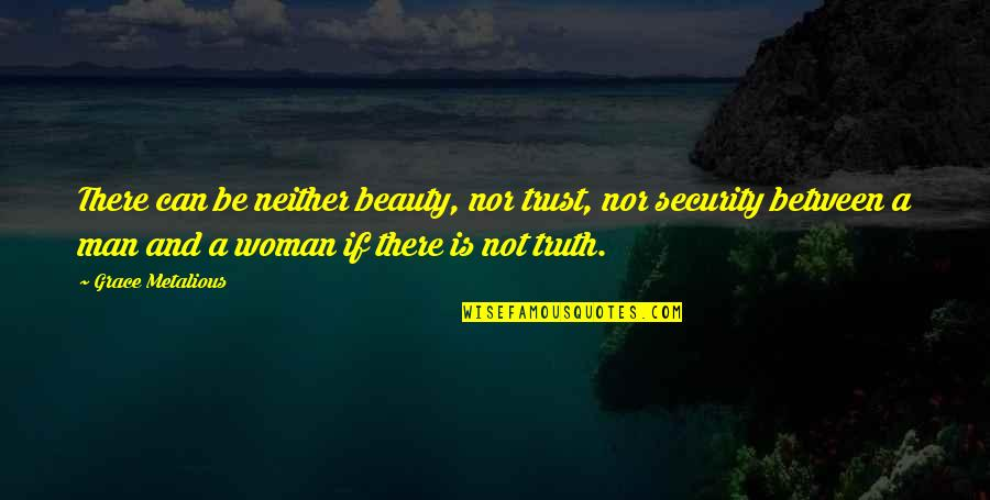 Can Trust A Man Quotes By Grace Metalious: There can be neither beauty, nor trust, nor