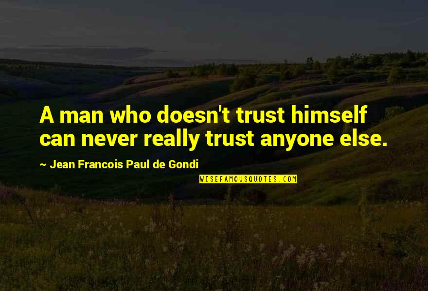 Can Trust A Man Quotes By Jean Francois Paul De Gondi: A man who doesn't trust himself can never